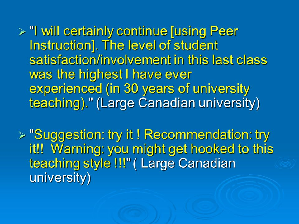 I will certainly continue [using Peer Instruction]